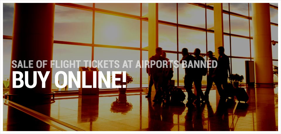 Sale of flight tickets at airports banned. Buy online!