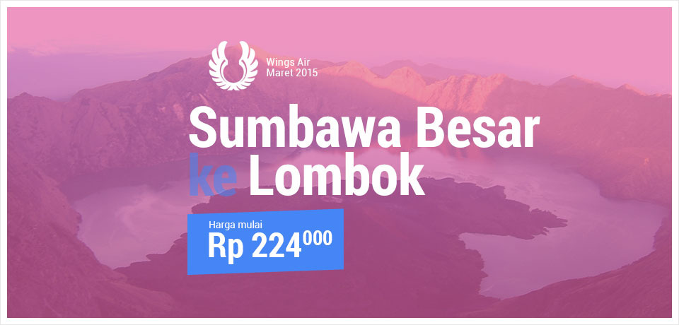 PROMO WINGS AIR: SUMBAWA BESAR KE LOMBOK