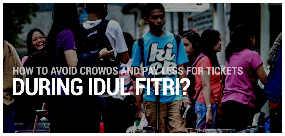 How to avoid crowds and pay less for tickets during Idul Fitri?